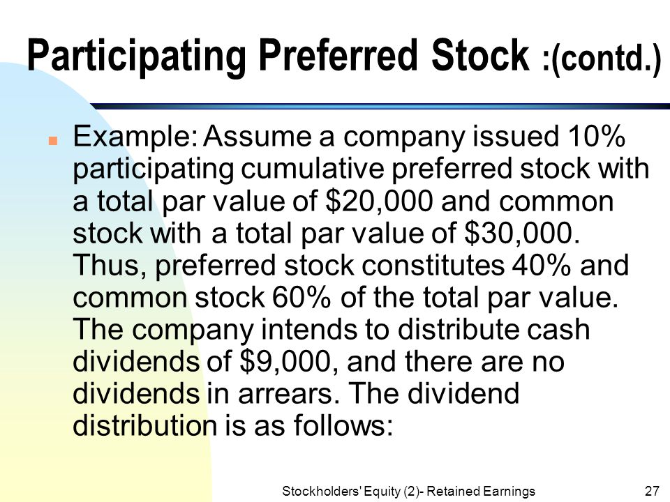 Stockholders' Equity (2)- Retained Earnings26 Allocation of Declared Dividends n If the preferred stock is Not participating, the amount of dividends