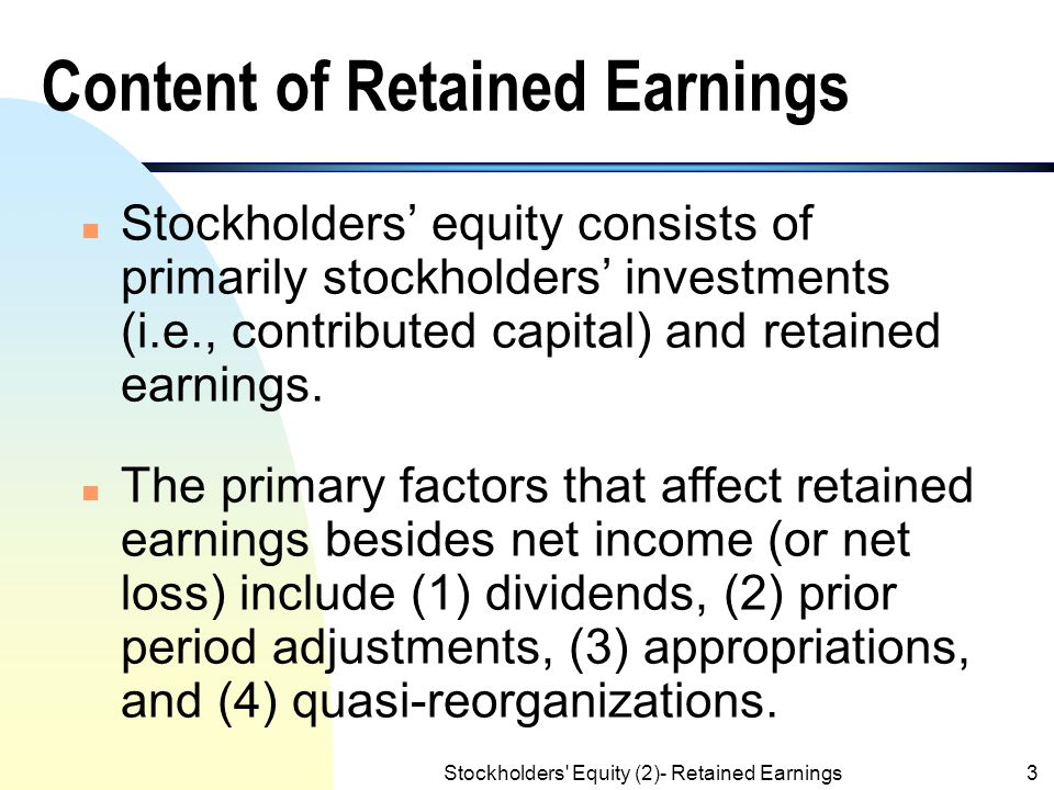 Stockholders' Equity (2)- Retained Earnings2 Objectives of the Chapter n To discuss the content of retained earnings. n To study the accounting treatm