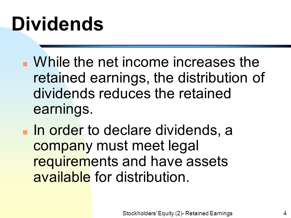 Stockholders Equity (2)- Retained Earnings4 Dividends n While the net income increases the retained earnings, the distribution of dividends reduces the retained earnings.