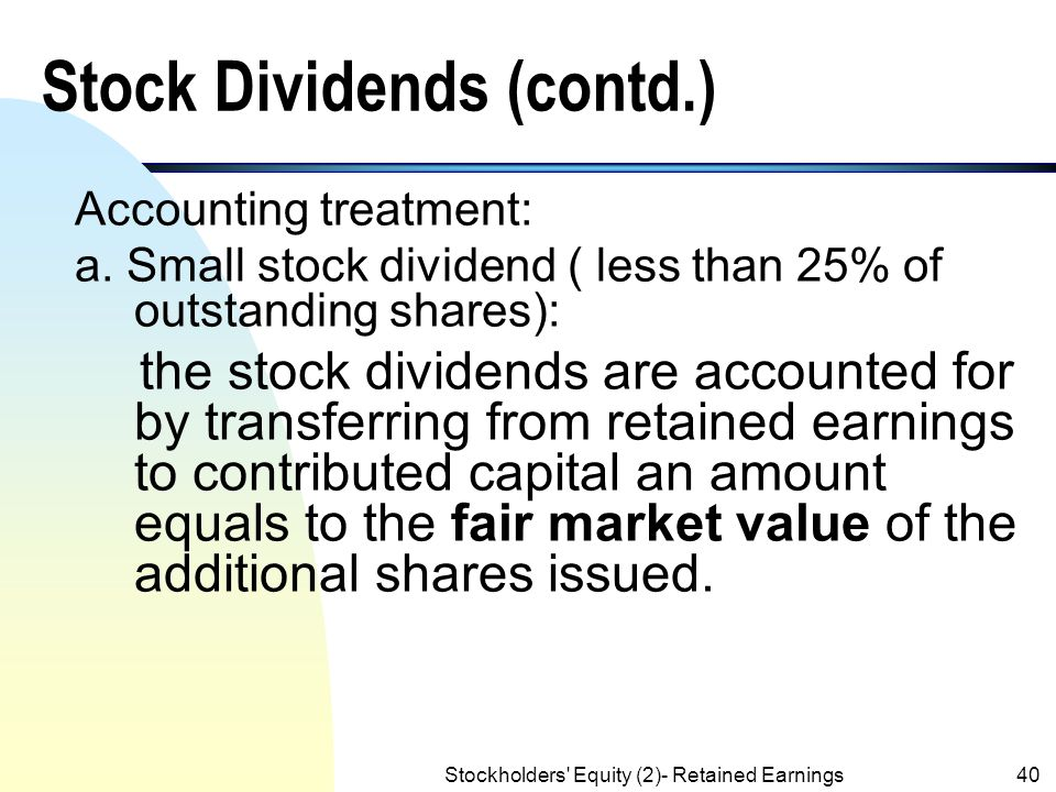 Stockholders' Equity (2)- Retained Earnings39 Stock Dividends n A stock dividend is a pro rata (proportional) distribution of additional shares of a c