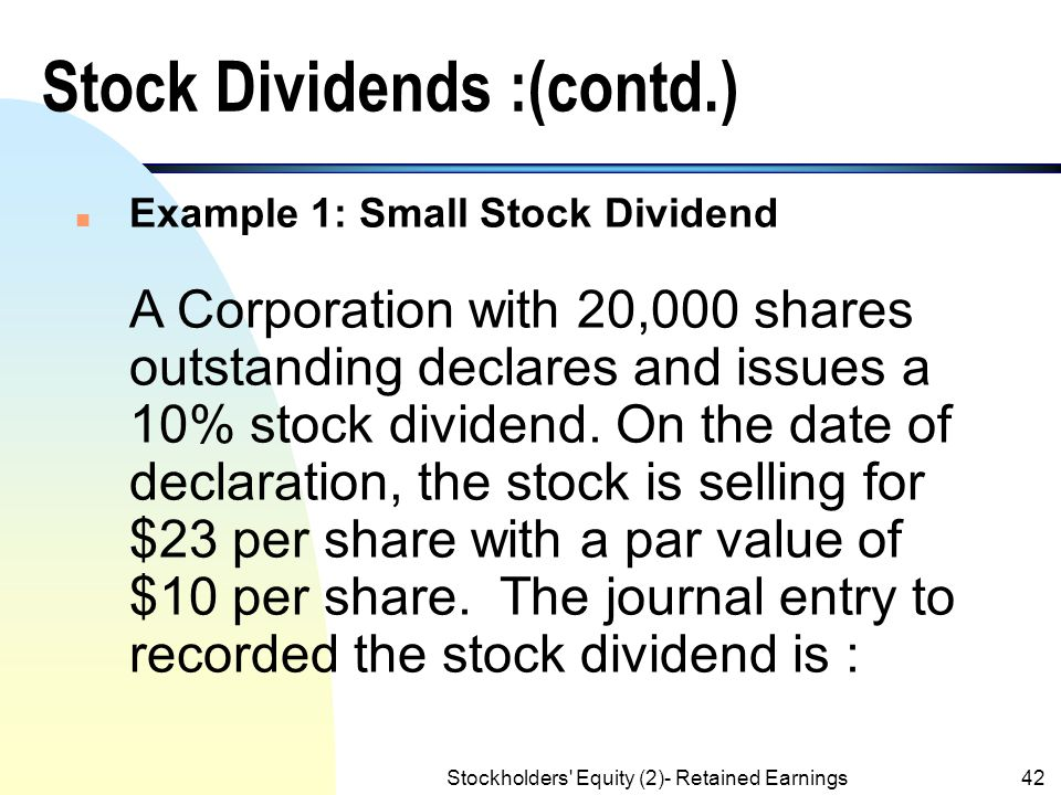 Stockholders' Equity (2)- Retained Earnings41 Stock Dividends :(contd.) b. A large stock dividend (no change in par value per share and is referred to