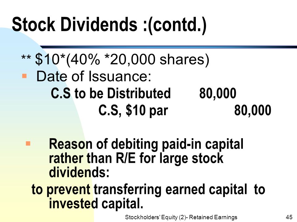 Stockholders' Equity (2)- Retained Earnings44 Stock Dividends :(contd.) n Example 2: Large Stock Dividend Similar to example 1 except that the stock d