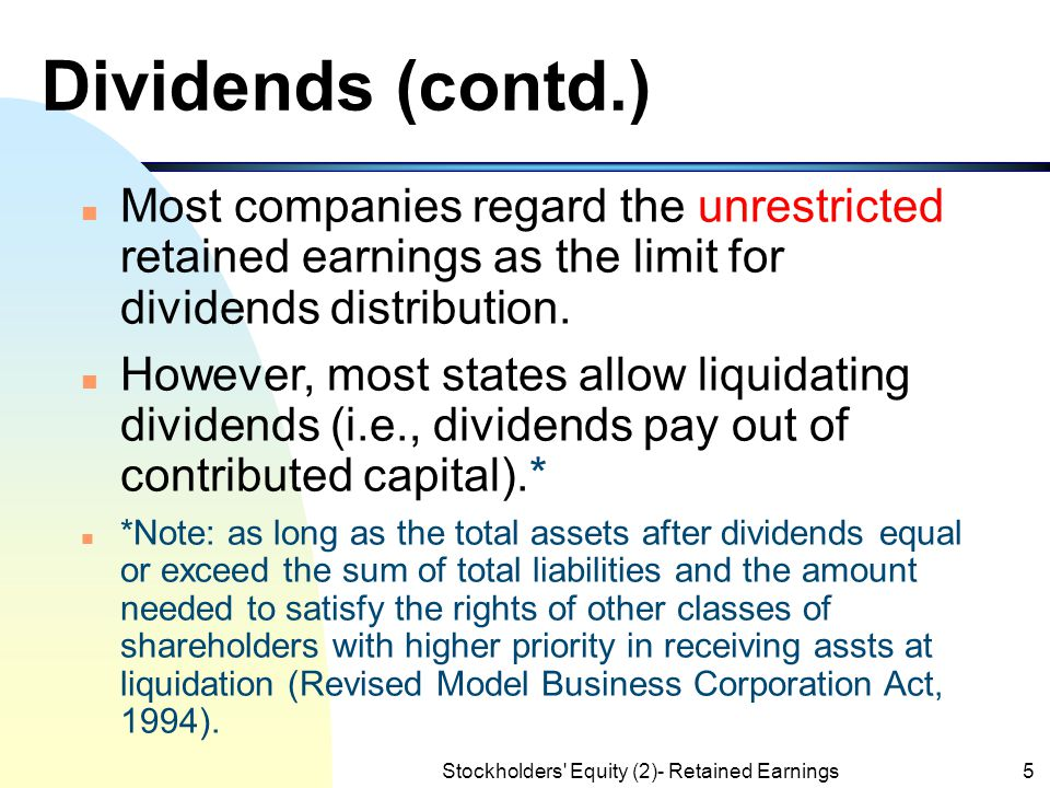 Stockholders' Equity (2)- Retained Earnings4 Dividends n While the net income increases the retained earnings, the distribution of dividends reduces t