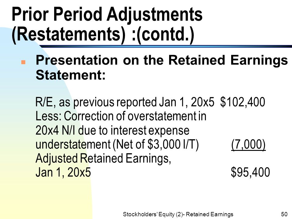 Stockholders' Equity (2)- Retained Earnings49 Prior Period Adjustments (Restatements) n Example: In 20x5, Fox Company discovered that it did not accru