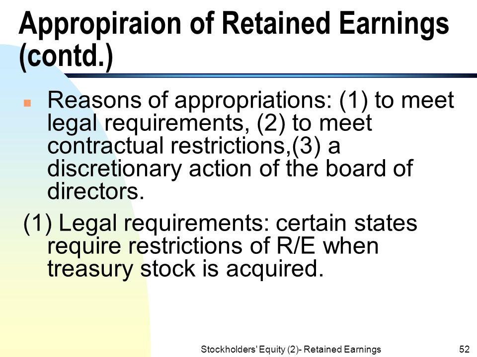 Stockholders' Equity (2)- Retained Earnings51 Appropriation of Retained Earnings n An appropriation (or restriction) of retained earnings is that the