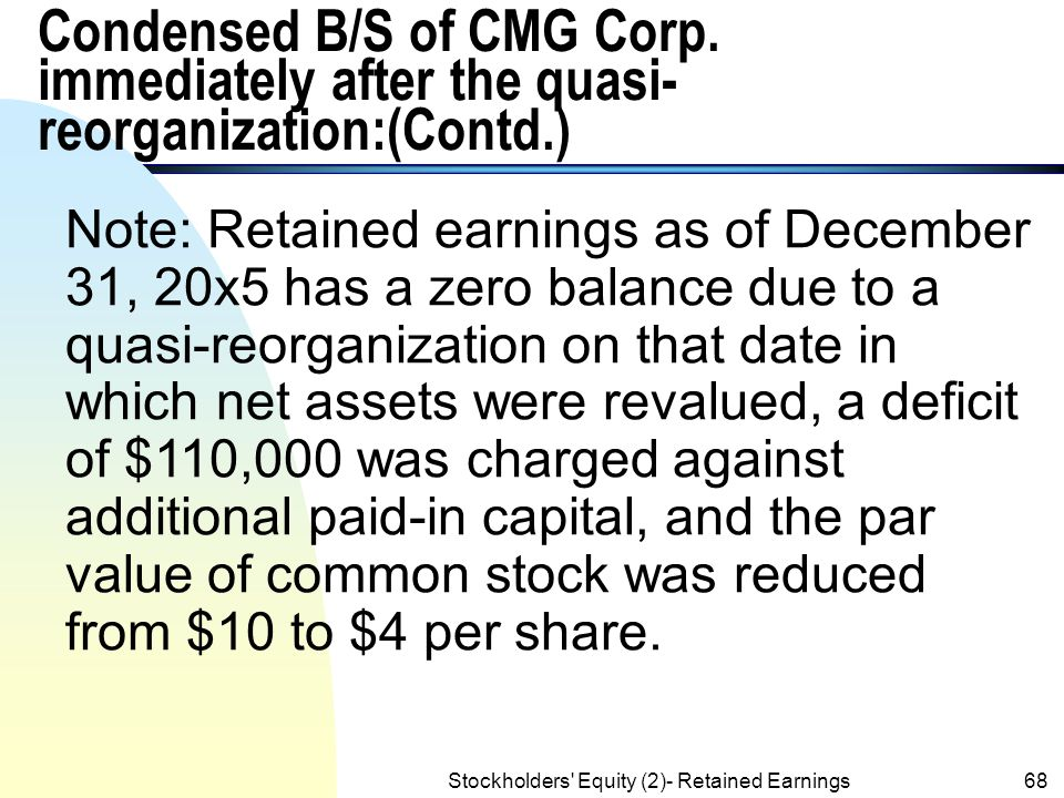 Stockholders' Equity (2)- Retained Earnings67 Condensed B/S of CMG Corp. immediately after the quasi-reorganization: n CMG Corporation Balance Sheet D