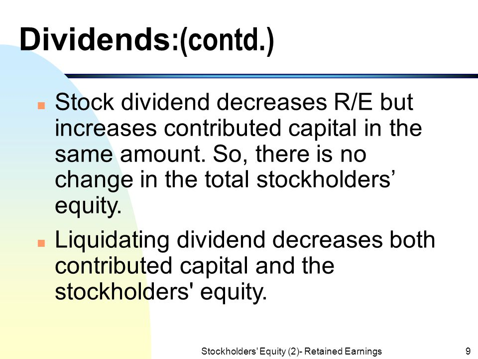Stockholders' Equity (2)- Retained Earnings8 Dividends :(contd.) n A few types of dividends may be considered: (1) cash, (2) property, (3) scrip, (4)