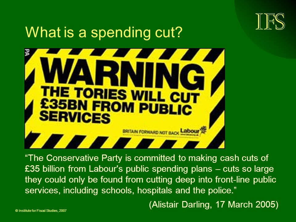 © Institute for Fiscal Studies, 2007 Breakdown of spending growth Source: HM Treasury; IFS calculations