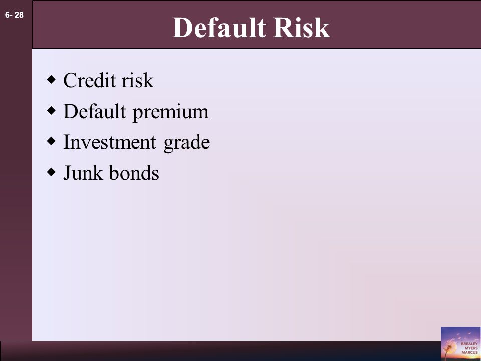 6- 28 Default Risk  Credit risk  Default premium  Investment grade  Junk bonds