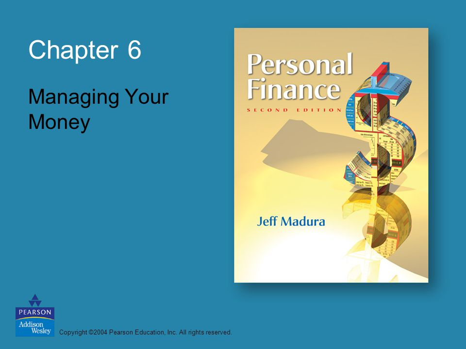Copyright ©2004 Pearson Education, Inc. All rights reserved. Chapter 6 Managing Your Money