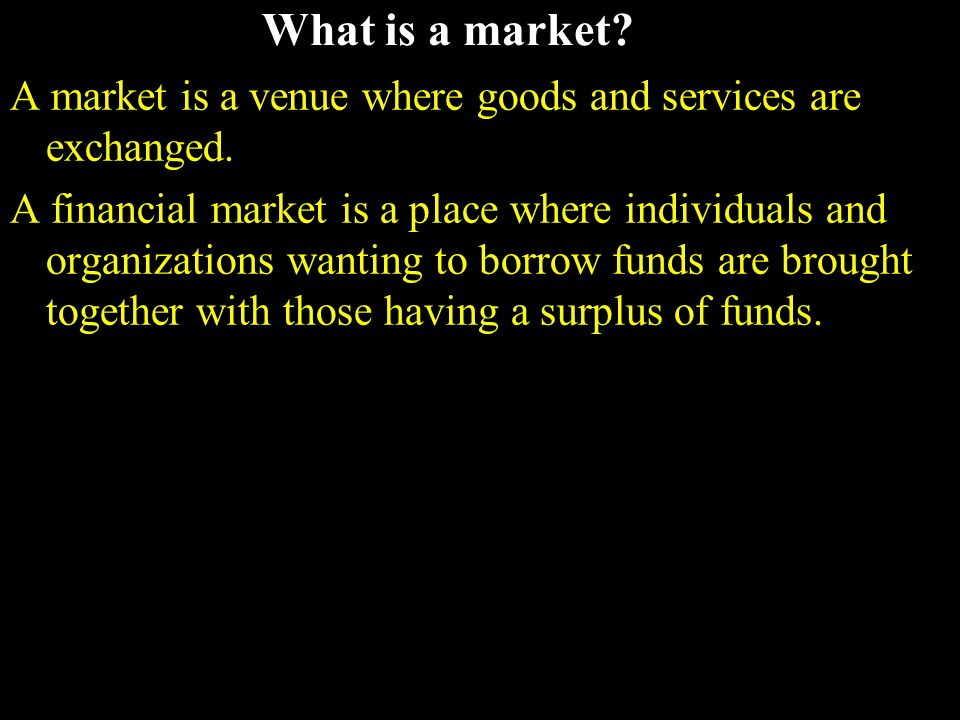 What is a market. A market is a venue where goods and services are exchanged.