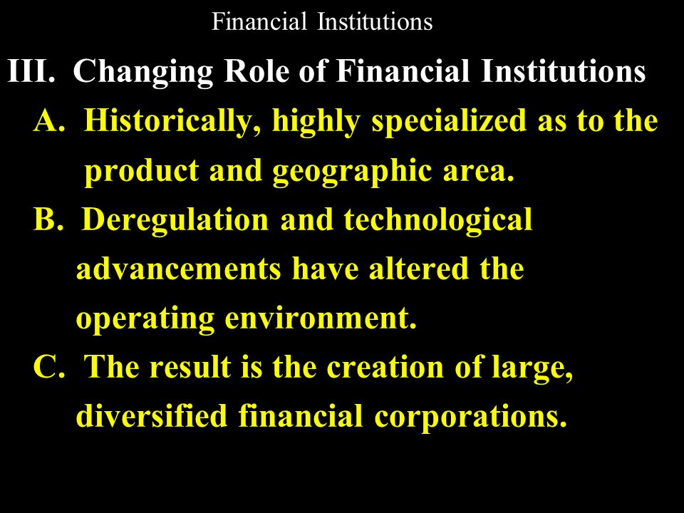 Financial Institutions III. Changing Role of Financial Institutions A.