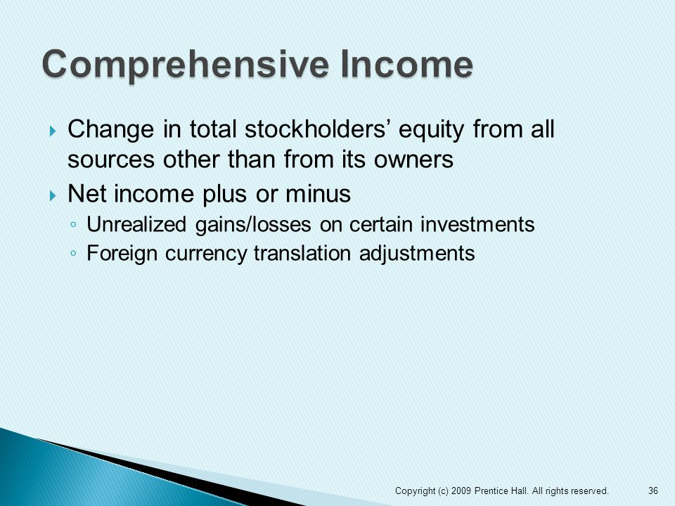  Change in total stockholders' equity from all sources other than from its owners  Net income plus or minus ◦ Unrealized gains/losses on certain investments ◦ Foreign currency translation adjustments 36Copyright (c) 2009 Prentice Hall.