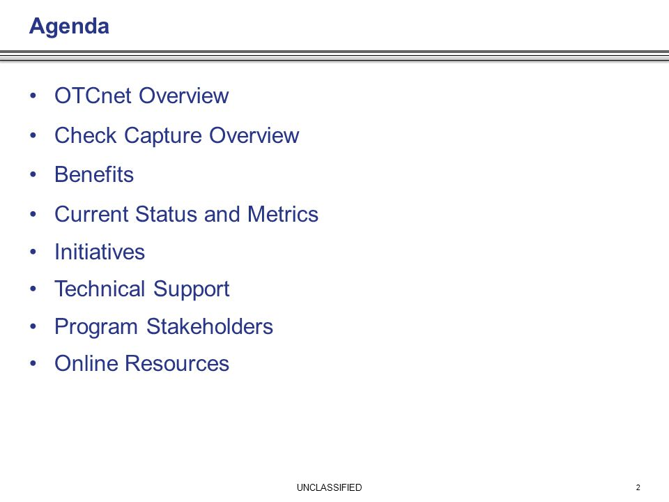 Agenda OTCnet Overview Check Capture Overview Benefits Current Status and Metrics Initiatives Technical Support Program Stakeholders Online Resources 2