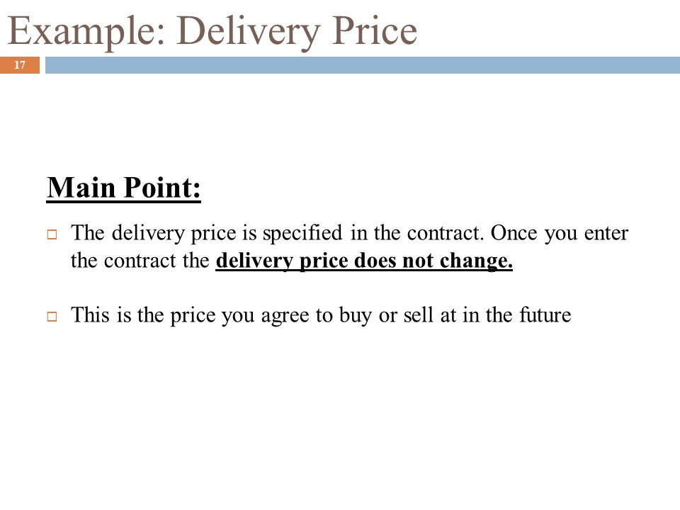 Example: Delivery Price Main Point:  The delivery price is specified in the contract. Once you enter the contract the delivery price does not change.