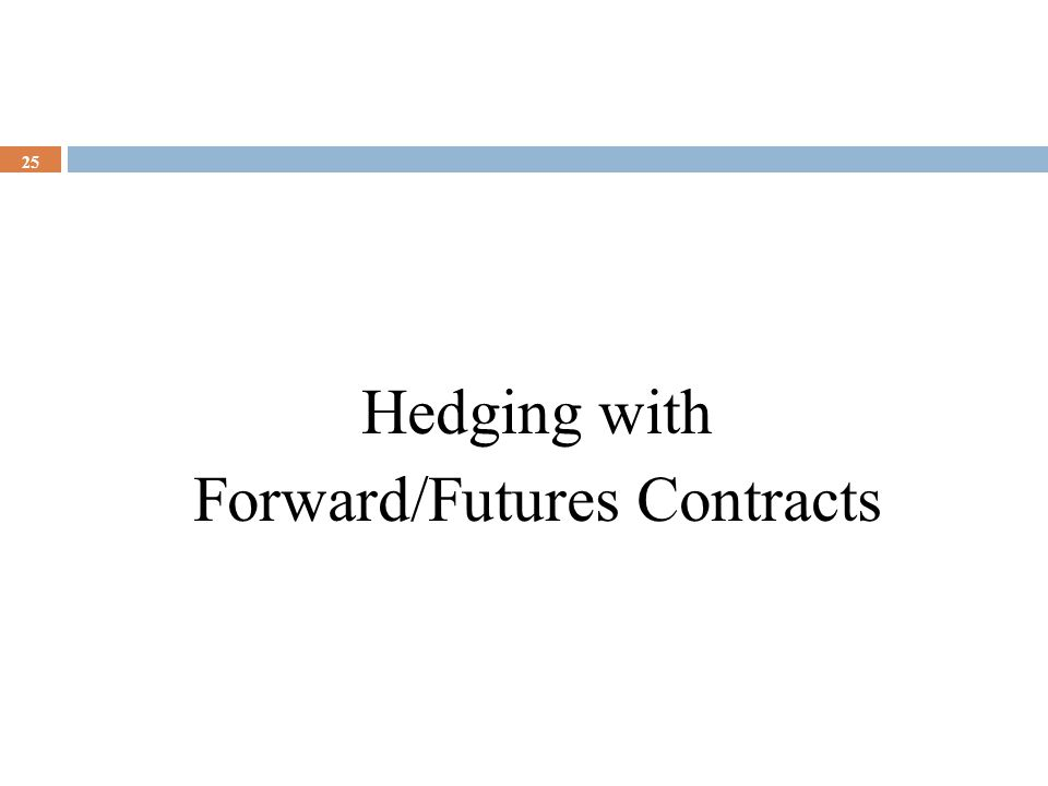25 Hedging with Forward/Futures Contracts