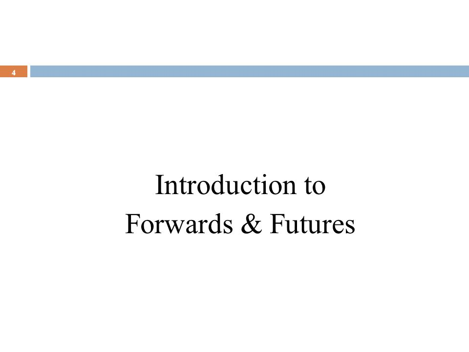 Introduction to Forwards & Futures 4