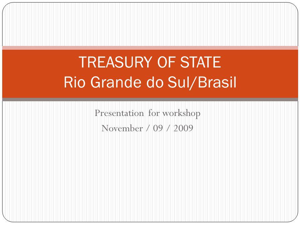 Presentation for workshop November / 09 / 2009 TREASURY OF STATE Rio Grande do Sul/Brasil