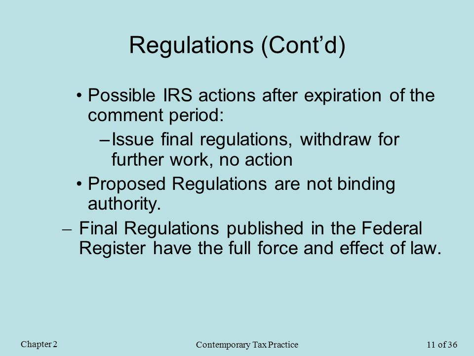 Regulations (Cont'd) Possible IRS actions after expiration of the comment period: –Issue final regulations, withdraw for further work, no action Proposed Regulations are not binding authority.