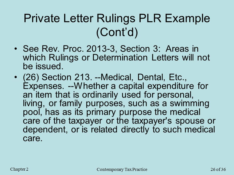 Private Letter Rulings PLR Example (Cont'd) See Rev. Proc. 2013-3, Section 3: Areas in which Rulings or Determination Letters will not be issued. (26)