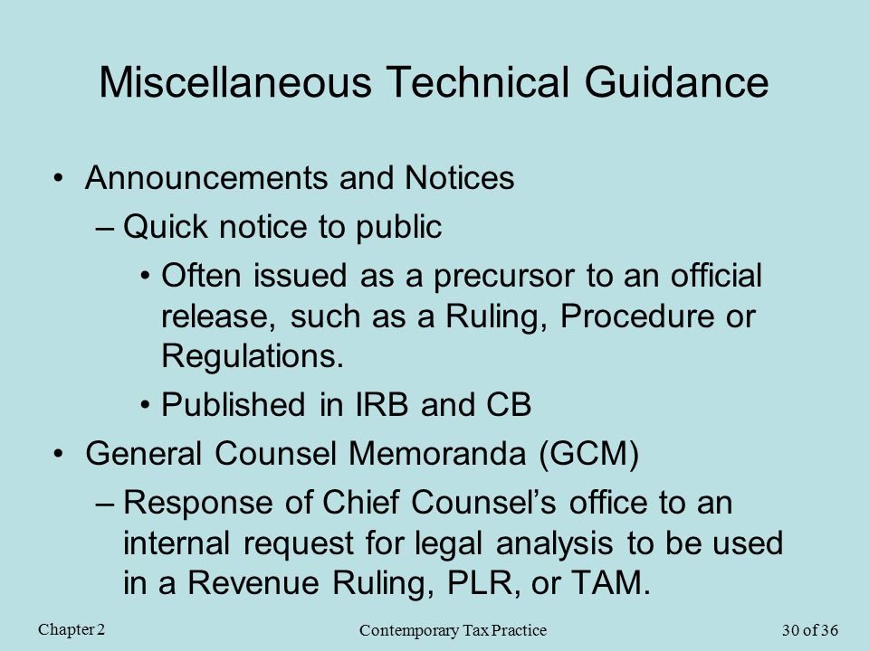 Miscellaneous Technical Guidance Announcements and Notices –Quick notice to public Often issued as a precursor to an official release, such as a Ruling, Procedure or Regulations.
