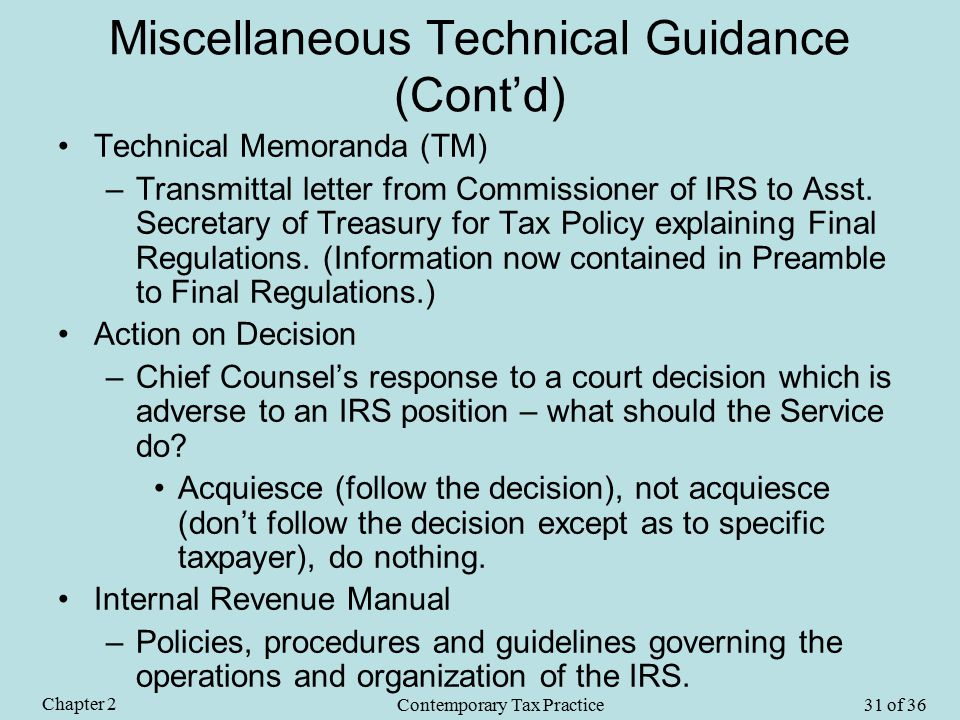 Miscellaneous Technical Guidance (Cont'd) Technical Memoranda (TM) –Transmittal letter from Commissioner of IRS to Asst.