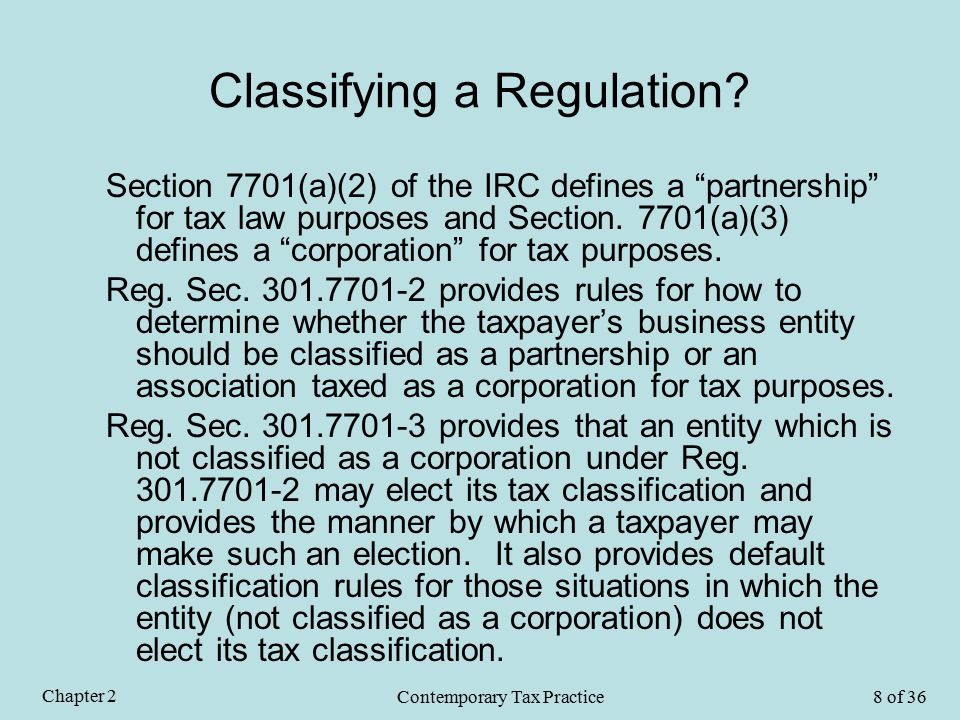 "Classifying a Regulation? Section 7701(a)(2) of the IRC defines a ""partnership"" for tax law purposes and Section. 7701(a)(3) defines a ""corporation"" f"