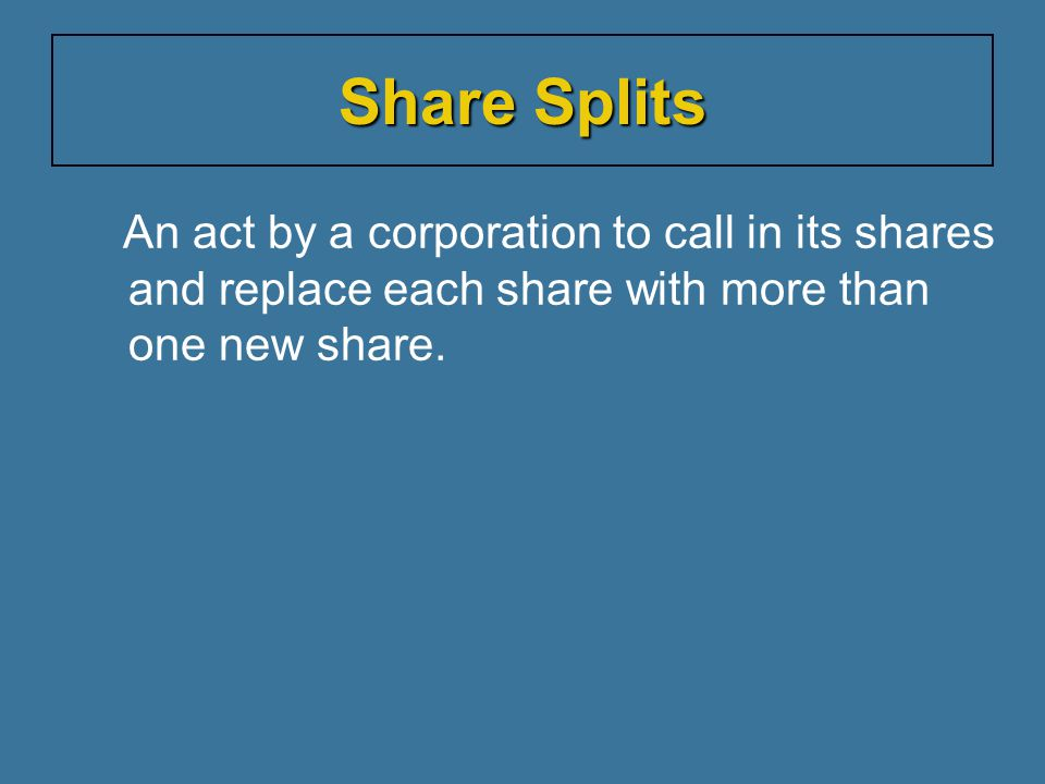 An act by a corporation to call in its shares and replace each share with more than one new share.
