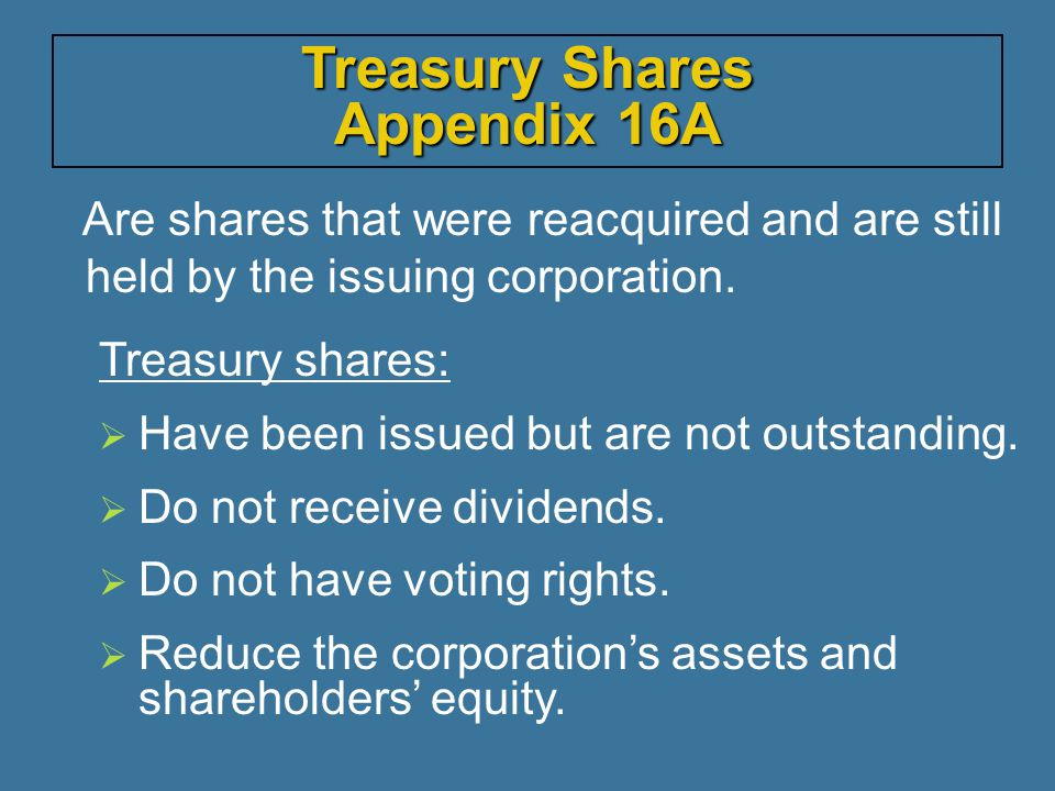 Are shares that were reacquired and are still held by the issuing corporation.