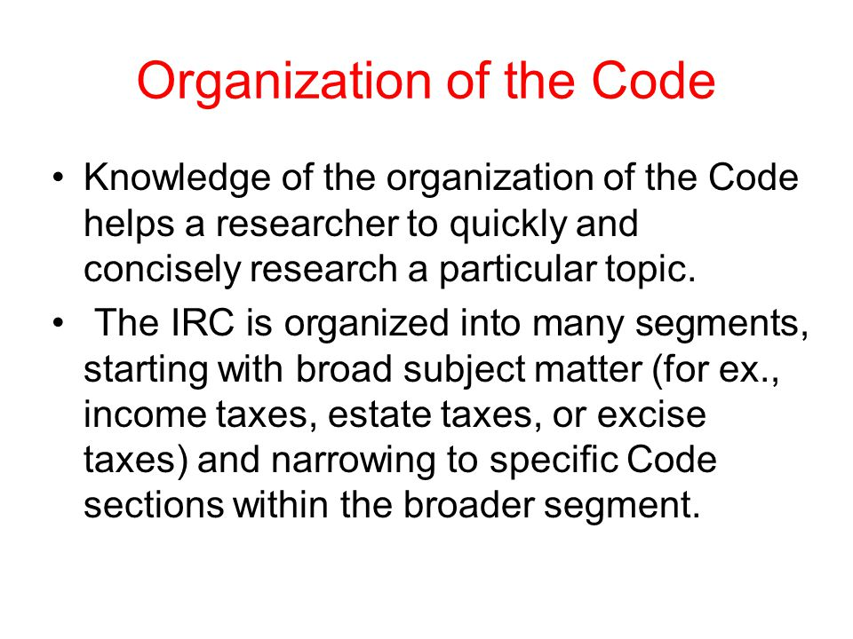 Organization of the Code The segments from broadest to narrowest, are: (Use Illustration from Excerpt from Table of Contents) 1.Title 2.Subtitle 3.Chapter 4.Subchapter 5.Part 6.Subpart 7.Section 8.Subsection 9.Paragraph 10.Subparagraph 11.Clause 12.Subclause