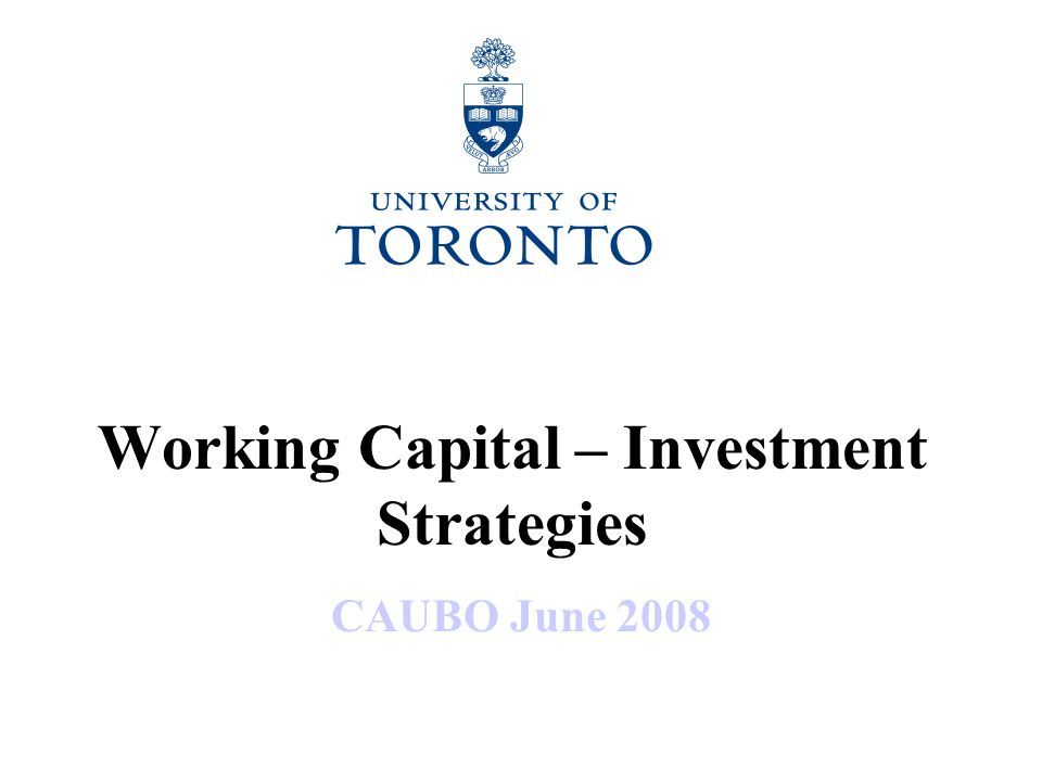 Working Capital – Investment Strategies CAUBO June 2008