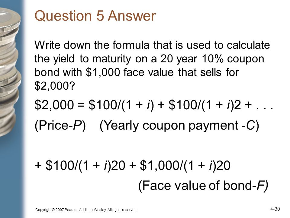 Question 5 Answer Write down the formula that is used to calculate the yield to maturity on a 20 year 10% coupon bond with $1,000 face value that sell