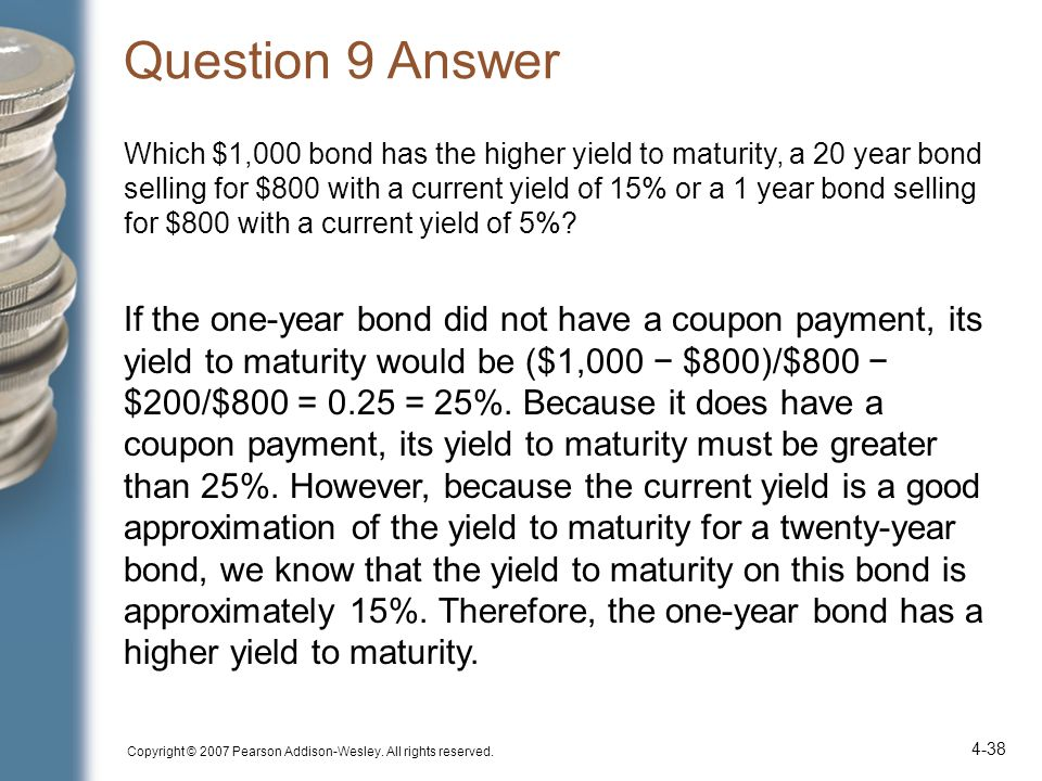 Question 9 Answer Which $1,000 bond has the higher yield to maturity, a 20 year bond selling for $800 with a current yield of 15% or a 1 year bond selling for $800 with a current yield of 5%.
