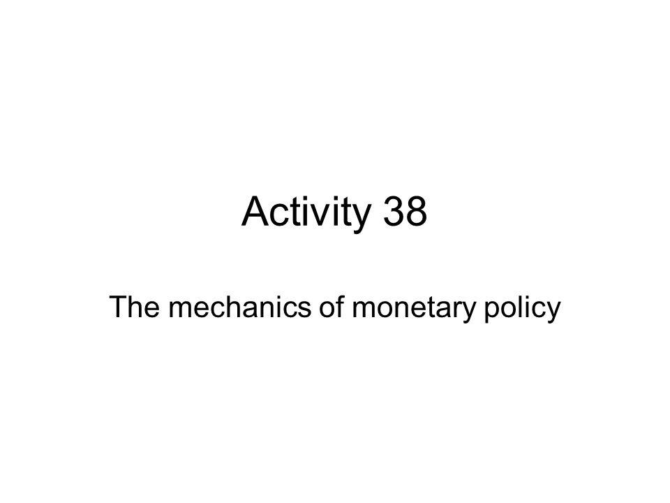 Activity 38 The mechanics of monetary policy
