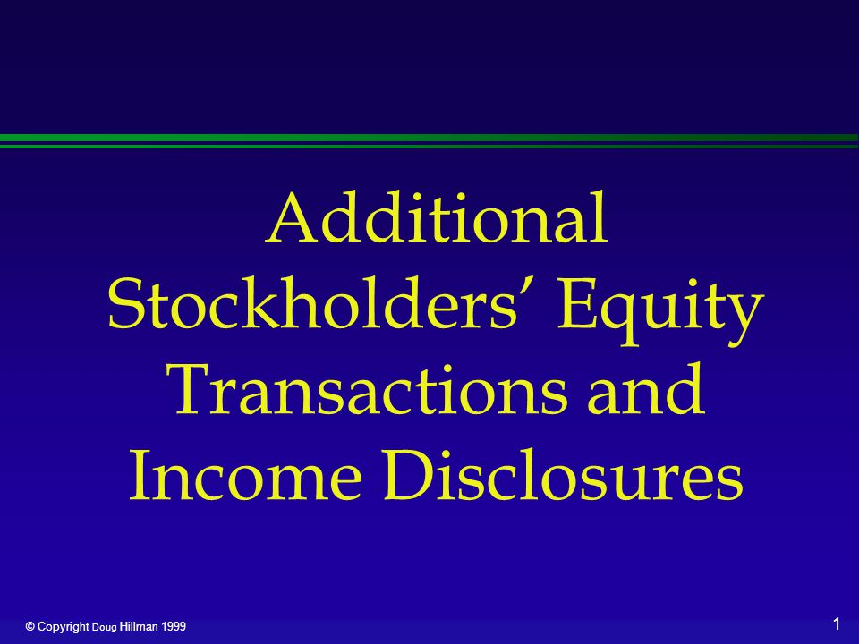 12 © Copyright Doug Hillman 1999 Large Stock Dividend l Involves more than 20-25% of previously outstanding shares l Transfer from retained earnings to paid- in capital an amount equal to par value of shares l Reasoning is that large stock dividend should decrease market value