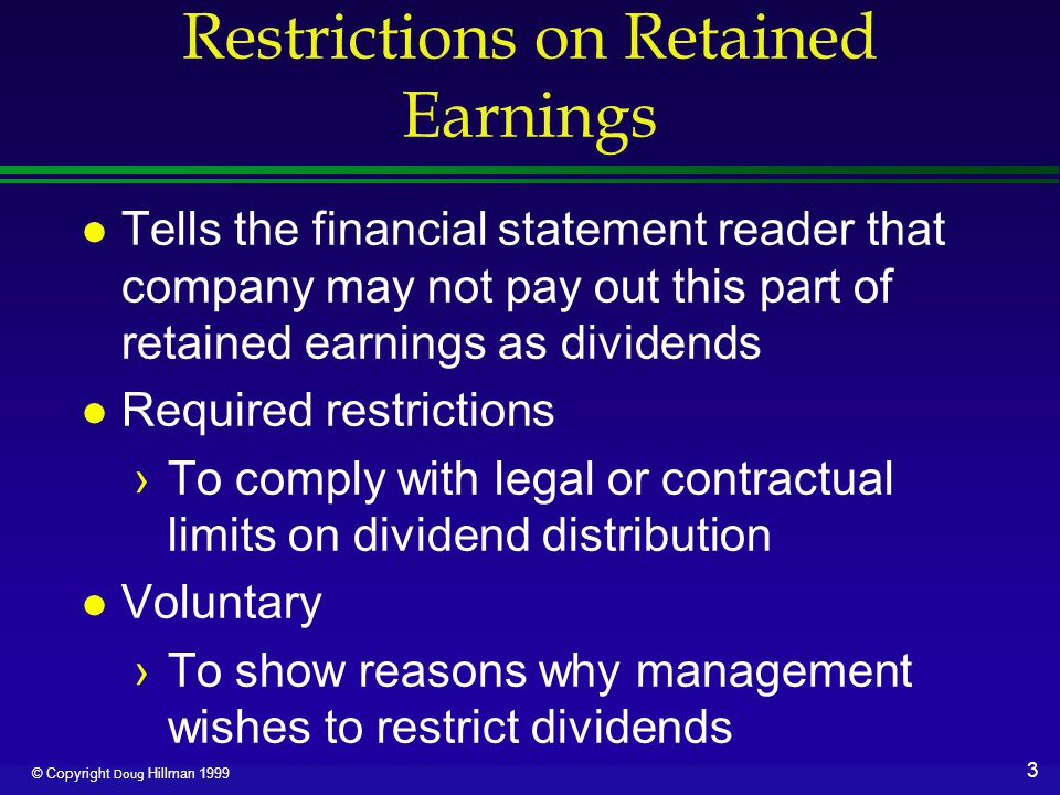 4 © Copyright Doug Hillman 1999 Prior Period Adjustment l An error in preparing financial statements in one accounting period not discovered until a later period l Treat correction of error, if material, as adjustment of beginning retained earnings ›Adjusts affected balance sheet account ›Adjusts beginning retained earnings