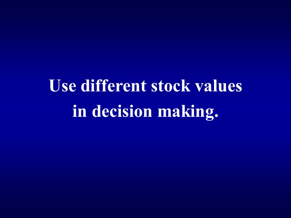 Use different stock values in decision making.