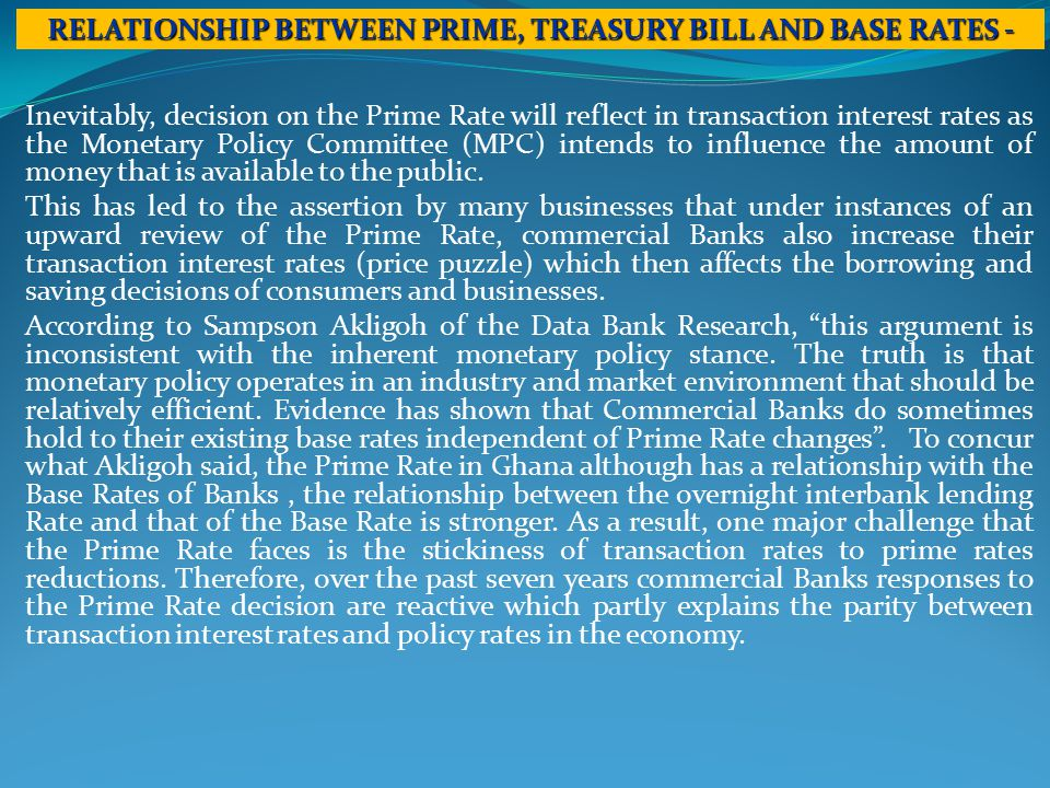 Inevitably, decision on the Prime Rate will reflect in transaction interest rates as the Monetary Policy Committee (MPC) intends to influence the amount of money that is available to the public.
