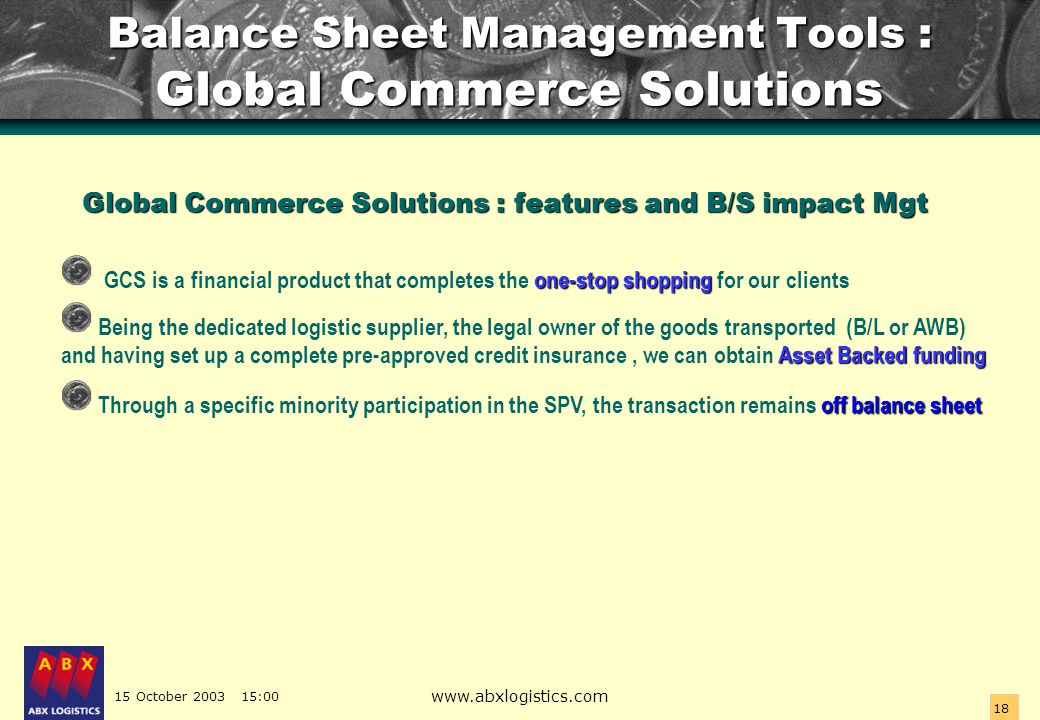 15 October 2003 15:00 www.abxlogistics.com 18 Balance Sheet Management Tools : Global Commerce Solutions Global Commerce Solutions : features and B/S