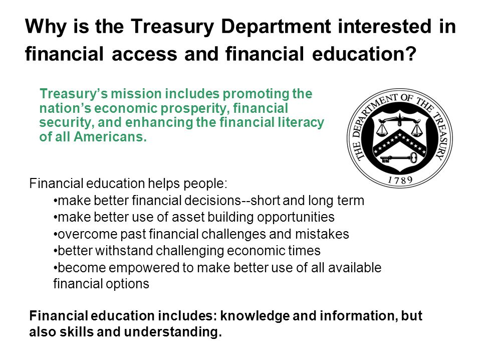 Why is the Treasury Department interested in financial access and financial education.