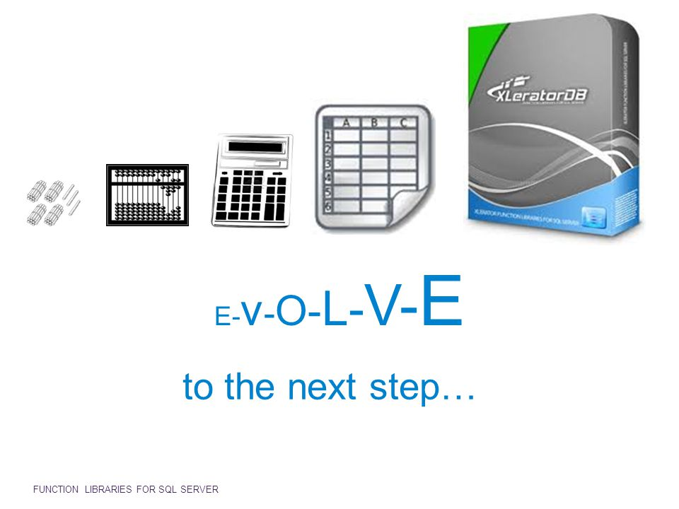 E- v - O- L - V- E to the next step… FUNCTION LIBRARIES FOR SQL SERVER