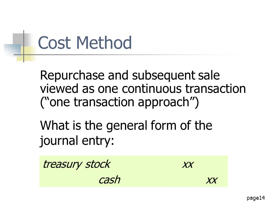 "page14 Cost Method Repurchase and subsequent sale viewed as one continuous transaction (""one transaction approach"") treasury stockxx cash xx What is t"