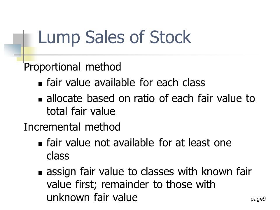 page9 Lump Sales of Stock Proportional method fair value available for each class allocate based on ratio of each fair value to total fair value Incre