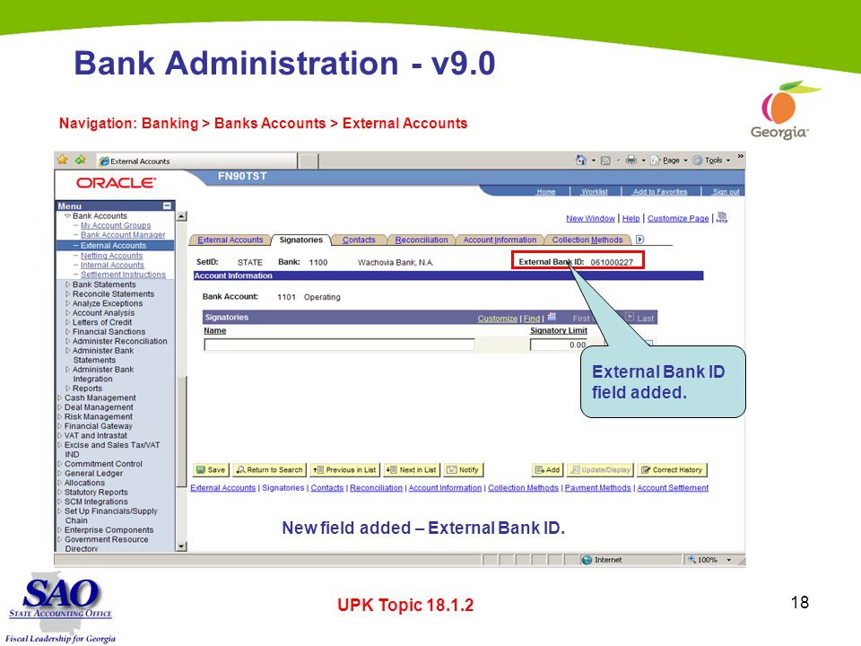 18 Bank Administration - v9.0 Navigation: Banking > Banks Accounts > External Accounts UPK Topic 18.1.2 External Bank ID field added.