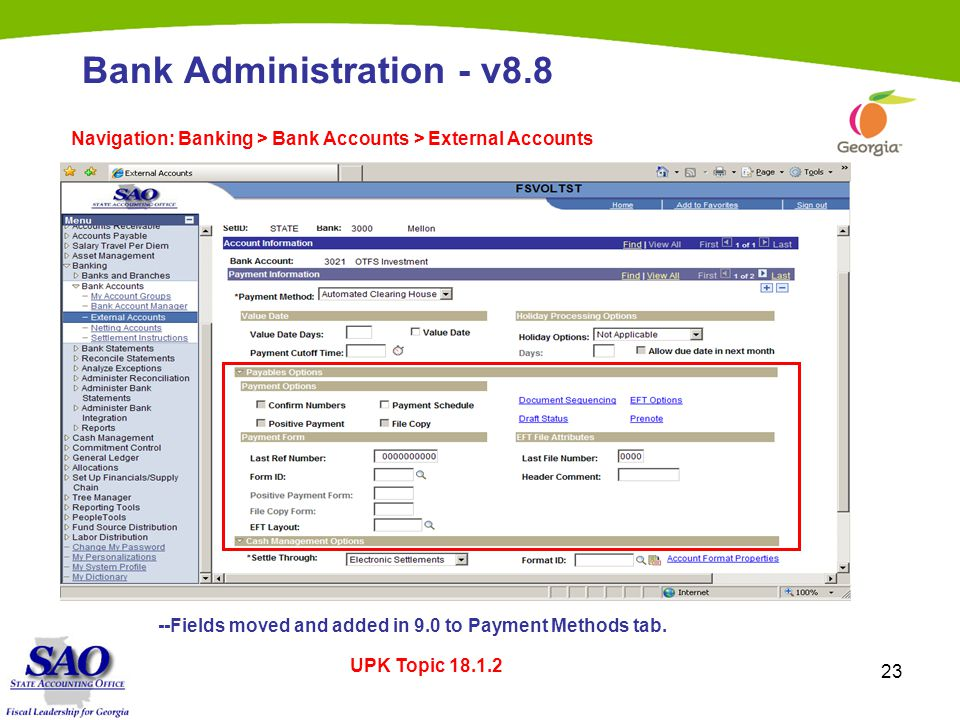 23 Bank Administration - v8.8 Navigation: Banking > Bank Accounts > External Accounts --Fields moved and added in 9.0 to Payment Methods tab.