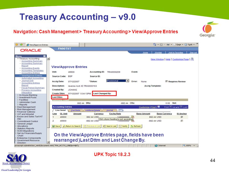 44 Treasury Accounting – v9.0 Navigation: Cash Management > Treasury Accounting > View/Approve Entries UPK Topic 18.2.3 On the View/Approve Entries page, fields have been rearranged )Last Dttm and Last Change By.