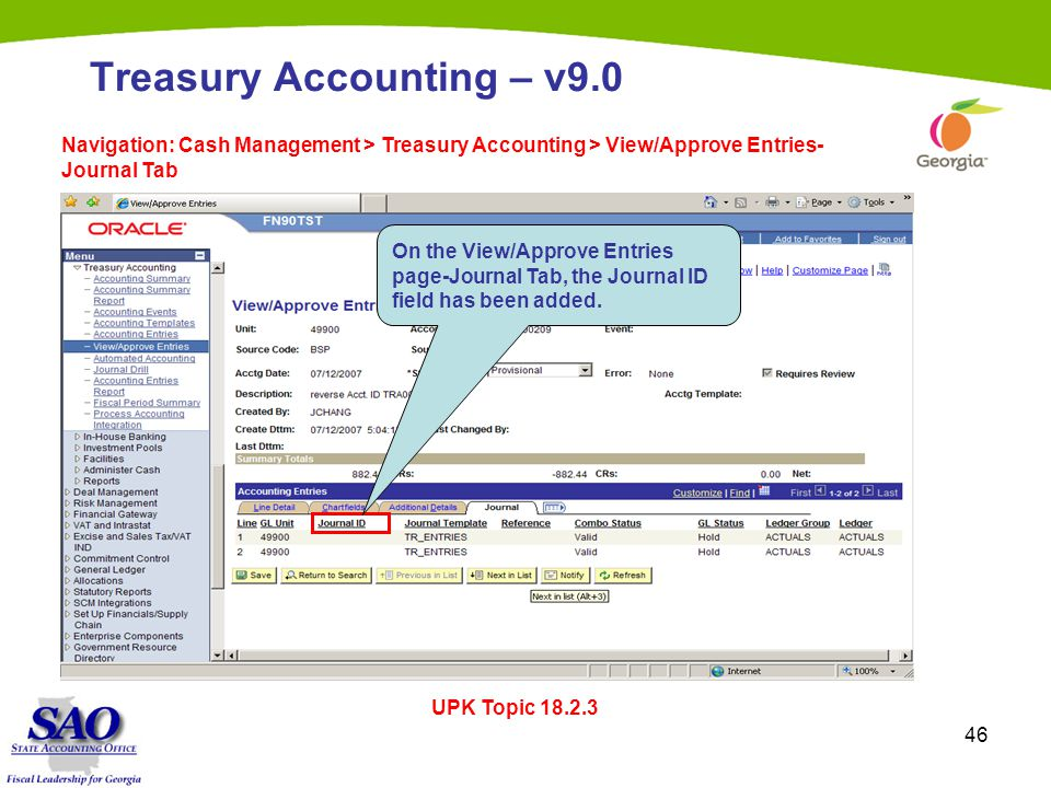 46 Treasury Accounting – v9.0 Navigation: Cash Management > Treasury Accounting > View/Approve Entries- Journal Tab UPK Topic 18.2.3 On the View/Approve Entries page-Journal Tab, the Journal ID field has been added.