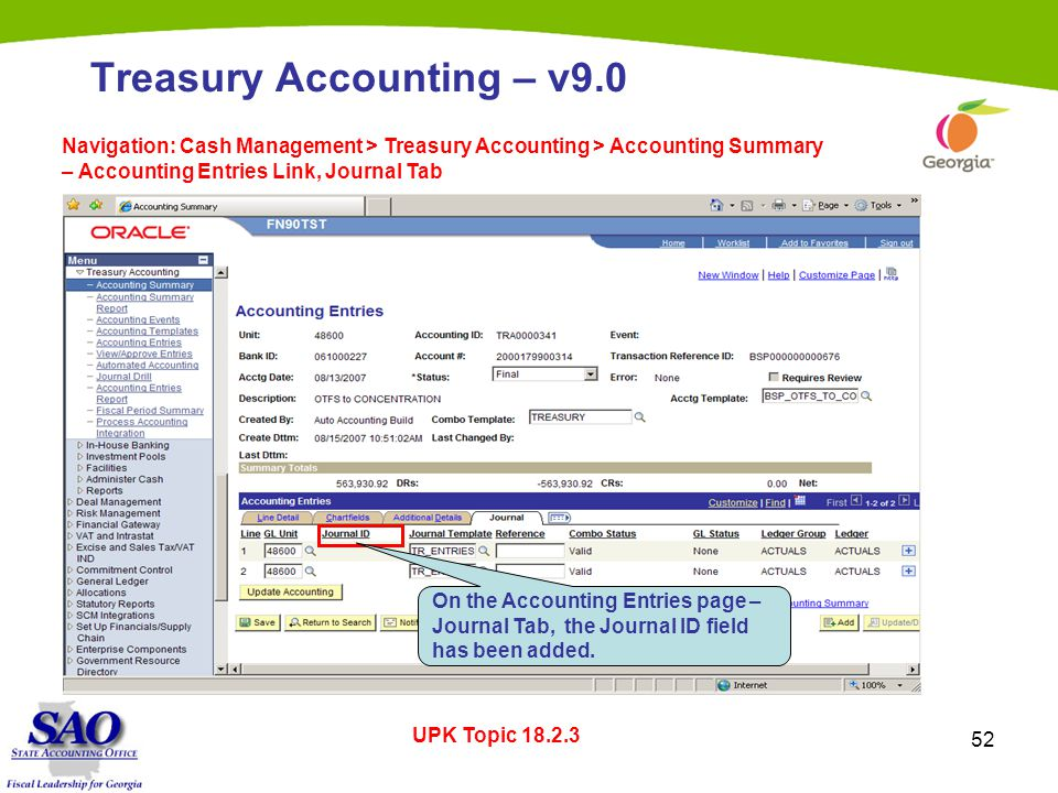 52 Treasury Accounting – v9.0 Navigation: Cash Management > Treasury Accounting > Accounting Summary – Accounting Entries Link, Journal Tab UPK Topic 18.2.3 On the Accounting Entries page – Journal Tab, the Journal ID field has been added.