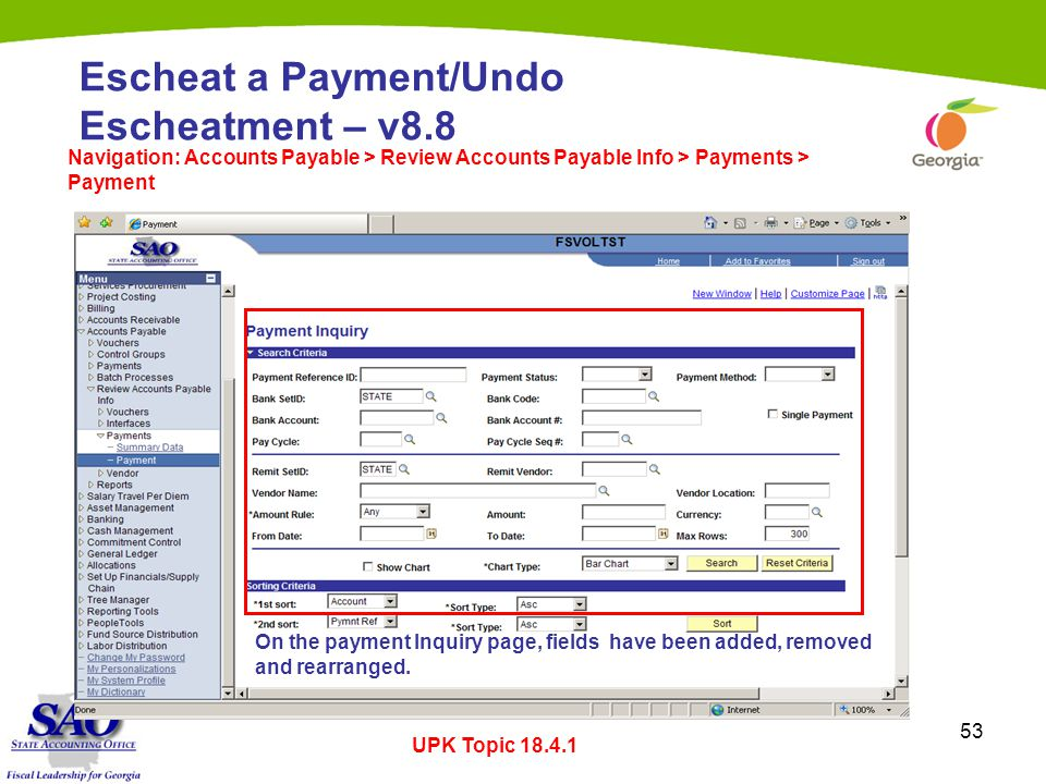 53 Escheat a Payment/Undo Escheatment – v8.8 Navigation: Accounts Payable > Review Accounts Payable Info > Payments > Payment UPK Topic 18.4.1 On the payment Inquiry page, fields have been added, removed and rearranged.