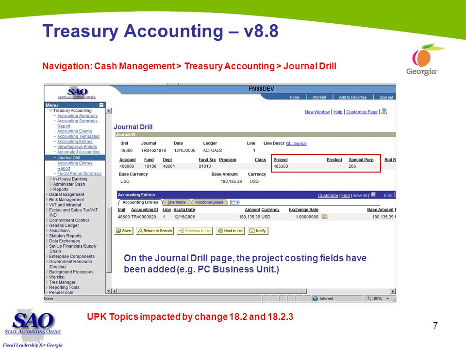 7 Treasury Accounting – v8.8 Navigation: Cash Management > Treasury Accounting > Journal Drill On the Journal Drill page, the project costing fields have been added (e.g.